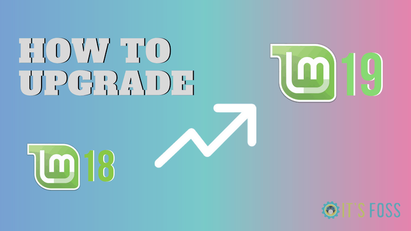 How to Upgrade to Linux Mint 19 [Step by Step Tutorial] - It's FOSS