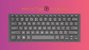 How to type Indian rupee symbol on Ubuntu Linux