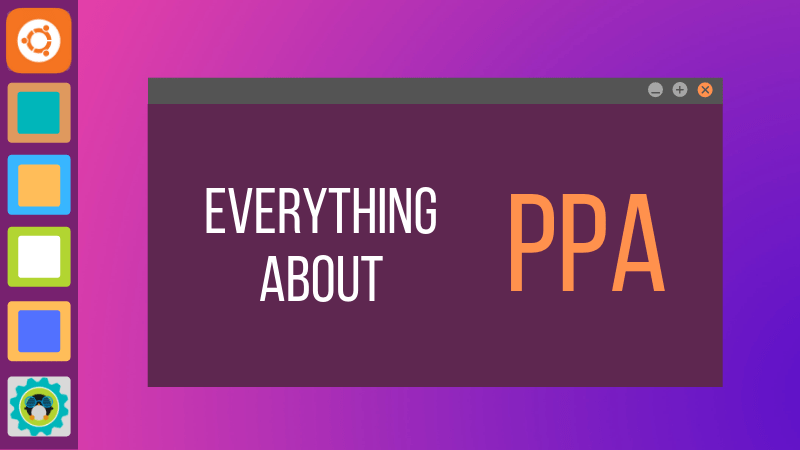 Everything you need to know about PPA in Ubuntu Linux