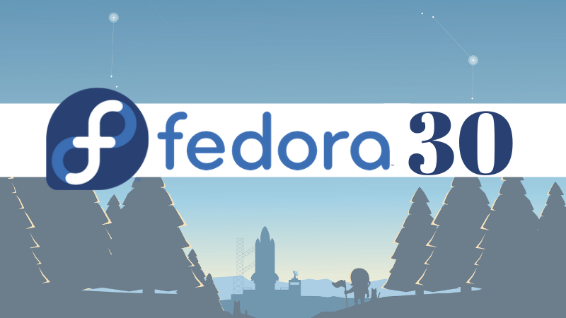 Fedora 30 Released! Here are the Top New Features