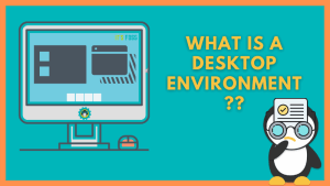What Is Desktop Environment in Linux