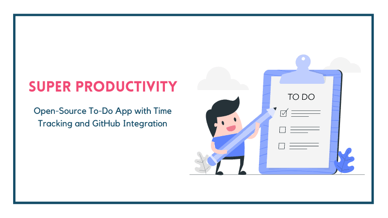 Super Productivity: A Super Cool Open Source To-Do List App with GitHub Integration