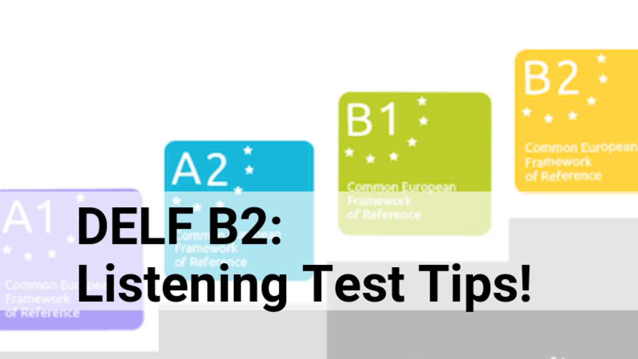 2019 DELF B2 Listening Test Tips! – It's French Juice!