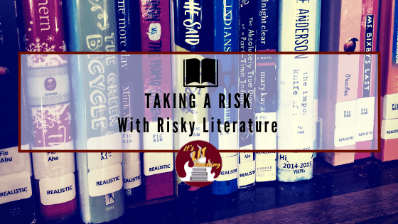 A blog post on how some of the riskiest literature could be the one that reignites your passion for teaching and your students' for learning.