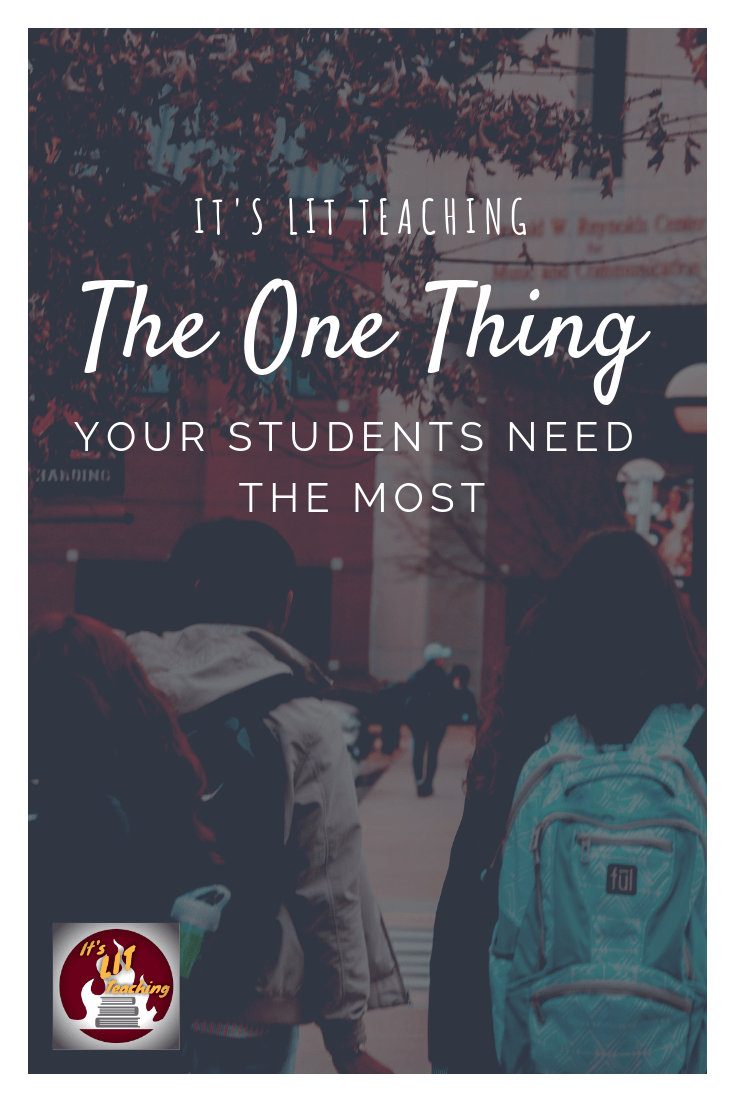 What's the ONE THING your students need more than anything else? #itslitteaching