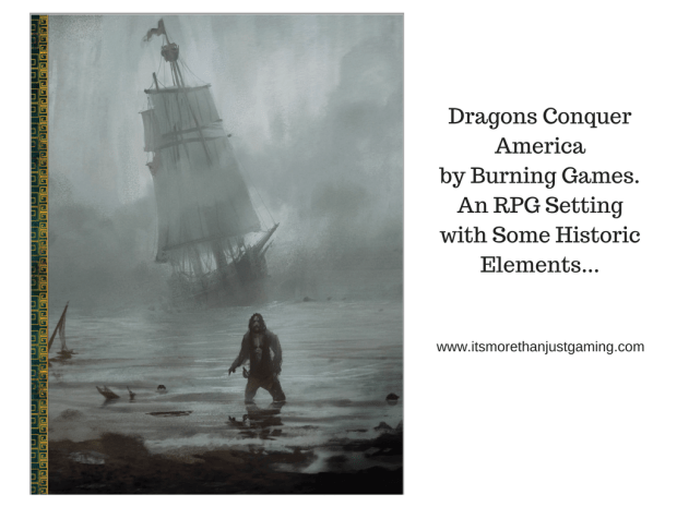 Dragons Conquer America by Burning Games. An RPG Setting with Some Historic Elements...
