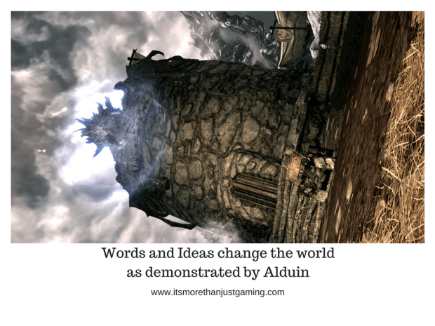 Words and Ideas change the world as demonstrated by Alduin in Skyrim
