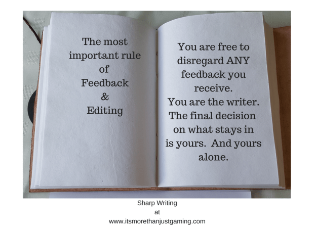 The most important rule of editing and feedback. You are free to disregard any feedback you are given. You are the writer, the final say is your