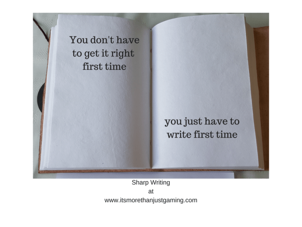 you don't have to be right first time, you only have to write first time