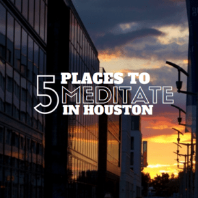5 Places to Meditate in Houston