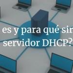 Qué es y para qué sirve un servidor DHCP