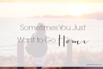Sometimes You Just Want to Go Home