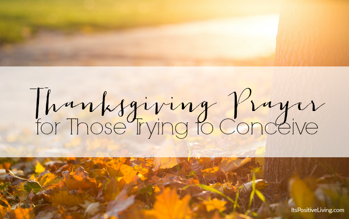 Thanksgiving Prayer for Those Trying to Conceive // ItsPositiveLiving.com