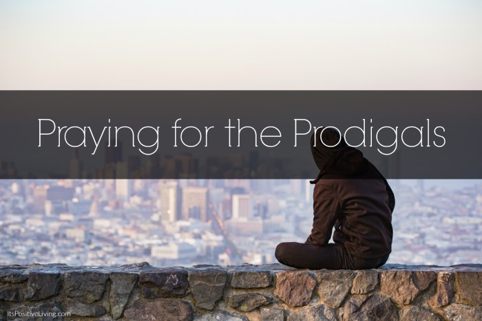 Praying for the Prodigals // ItsPositiveLiving.com