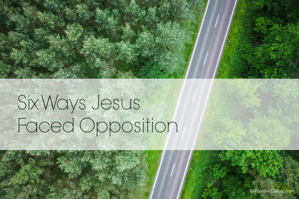 Six Ways Jesus Faced Opposition // ItsPositiveLiving.com