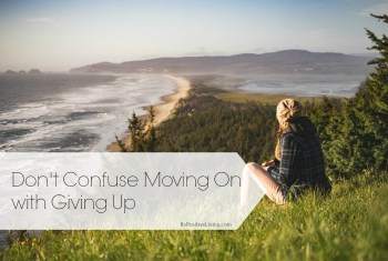 Don't Confuse Moving On with Giving Up