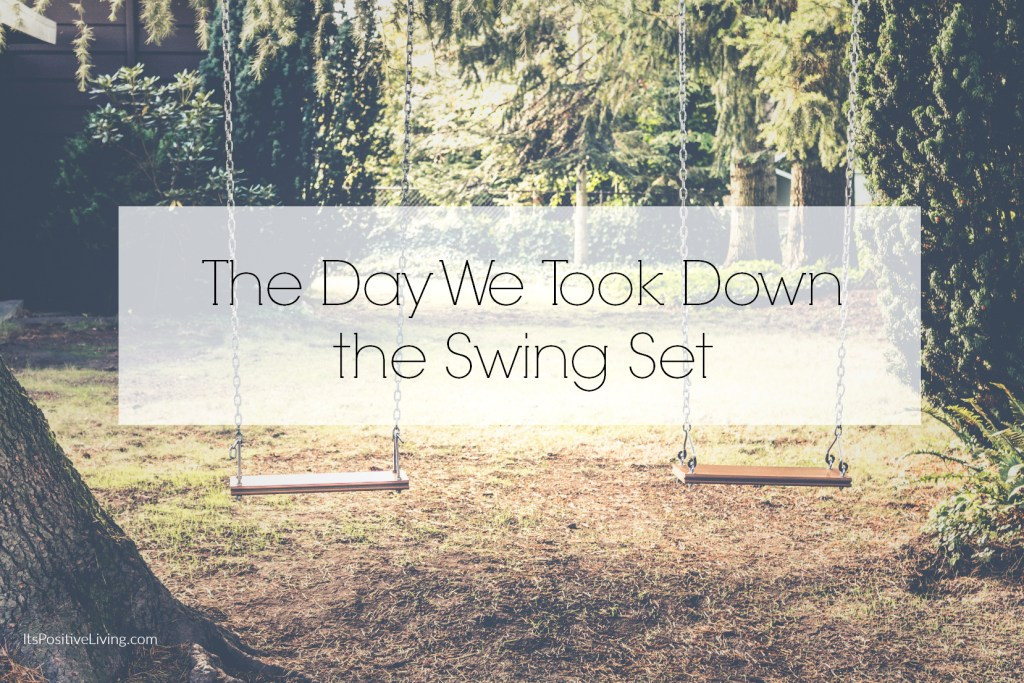 The Day We Took Down the Swing Set