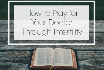 How to Pray for Your Doctor Through Infertility