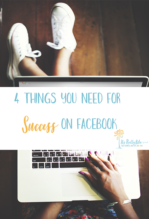 4 things you need for Success on Facebook