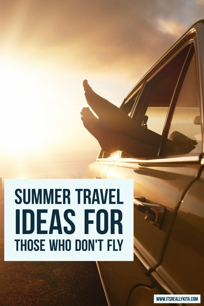 summer travel ideas for those who don't fly