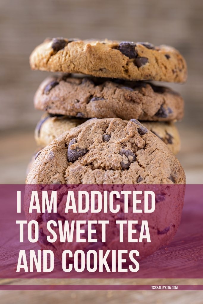 I am addicted to Sweet Tea and Cookies