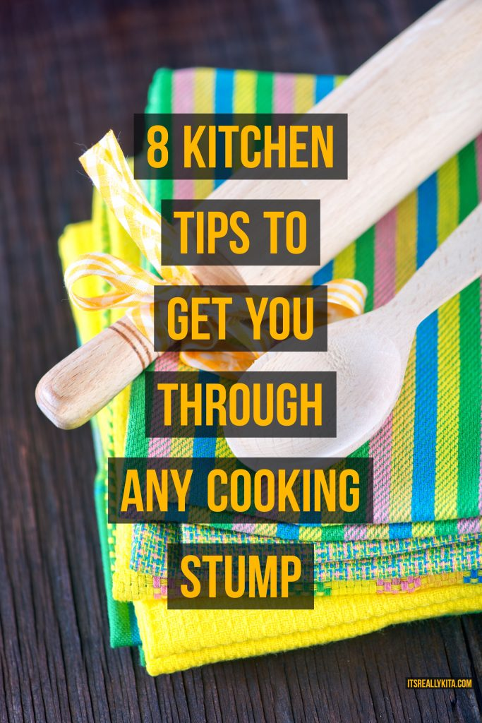 8 Kitchen Tips to get you through any cooking stump