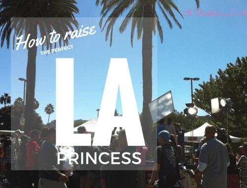 How to raise the perfect LA Princess: five steps to follow | It Started in LA | itstartedinla.com