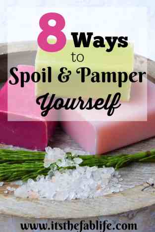 8 Ways to Spoil and Pamper Yourself | Spoil Yourself | You Deserve to be Spoiled | #pampered #beauty #spoilyourself #treatyoself