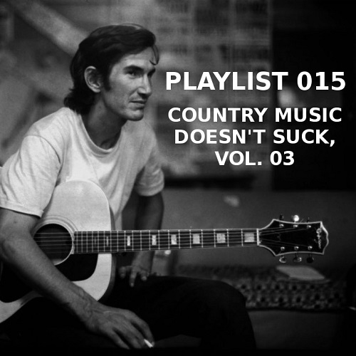 Playlist 015: Country Music Doesn't Suck, Vol. 03