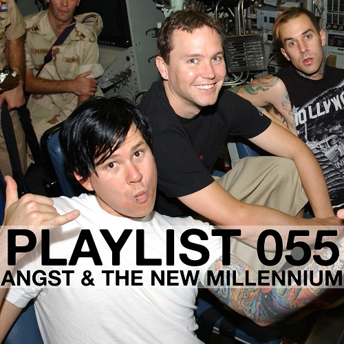 Playlist 055: Angst & The New Millennium
