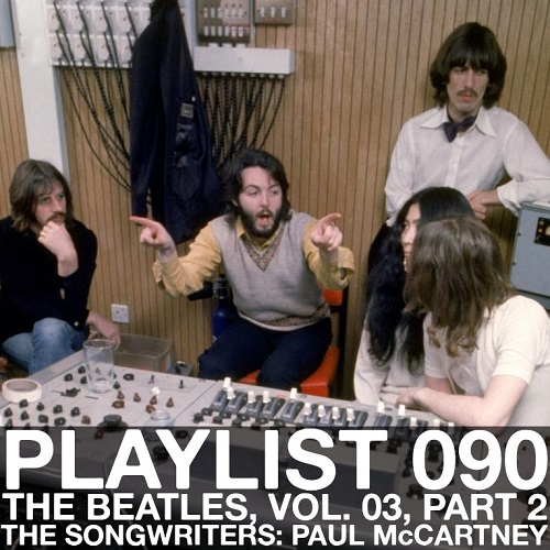 Playlist 090 The Beatles, Vol. 03. Part 2: The Songwriters: Paul McCartney
