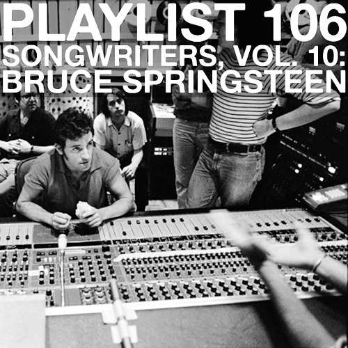 Playlist 106: Songwriters, Vol. 10: Bruce Springsteen