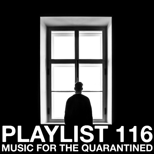 Playlist 116: Music For The Quarantined