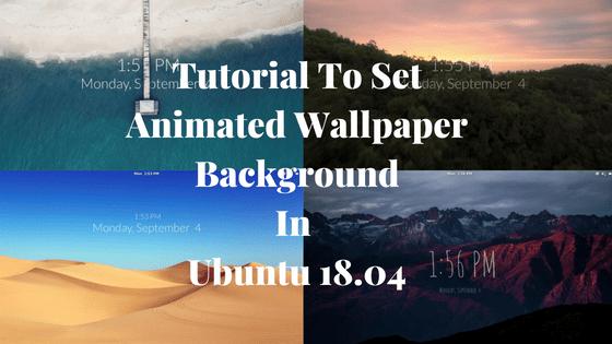 Tutorial To Set Animated Wallpaper Background In Ubuntu 18 04