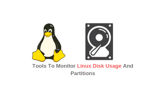 Tools To Monitor Linux Disk Usage And Partitions
