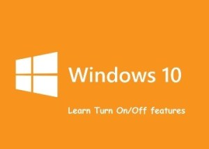 Learn How to Turn on/off features in Windows10?