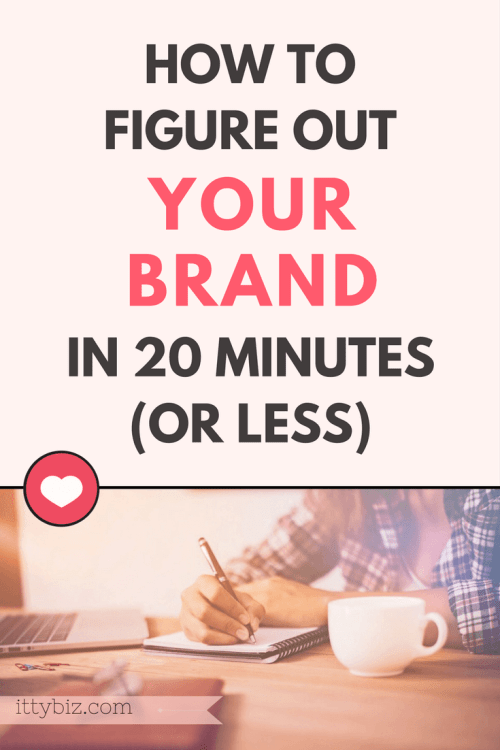 How To Figure Out Your Brand In 20 Minutes (Or Less!)