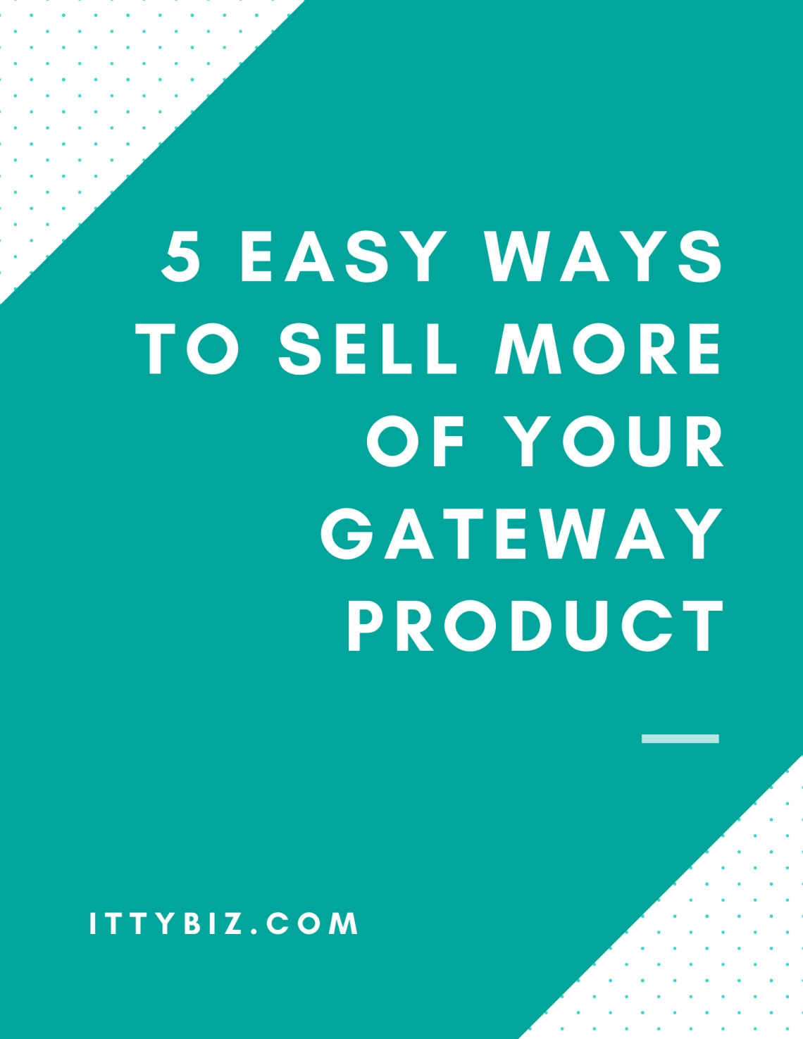5 Easy Ways To Sell More Of Your Gateway Product