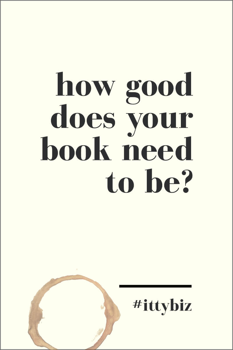 """How """"Good"""" Does Your Book Need To Be?"""