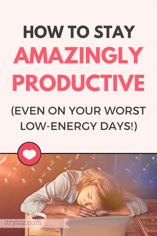 Stay Productive - Even On Low Energy Days