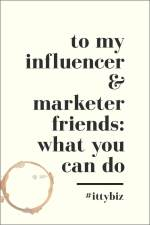 To My Influencer and Marketer Friends: What You Can Do