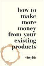How To Make More Money From Your Existing Products
