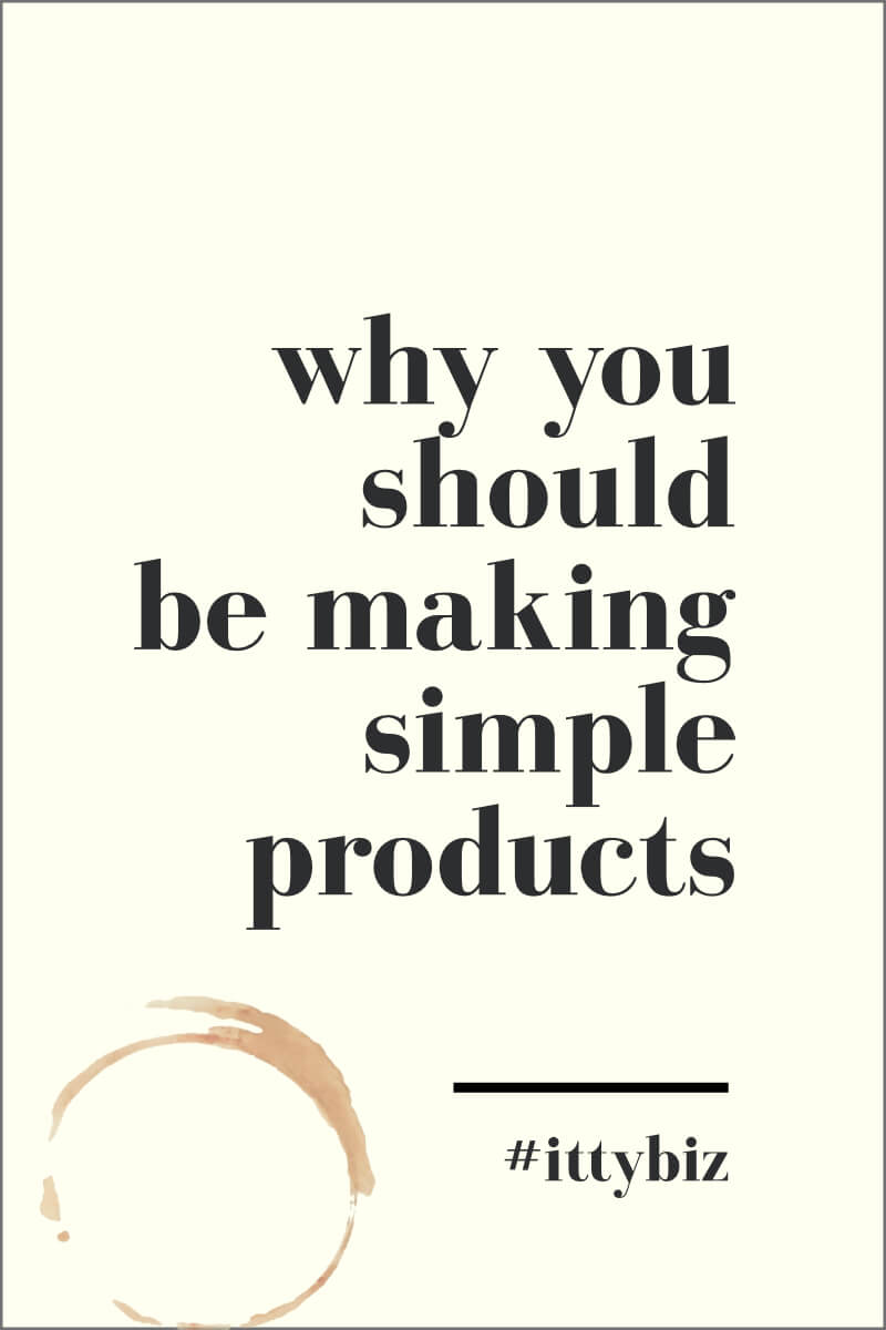 Why You Should Make Simple Products
