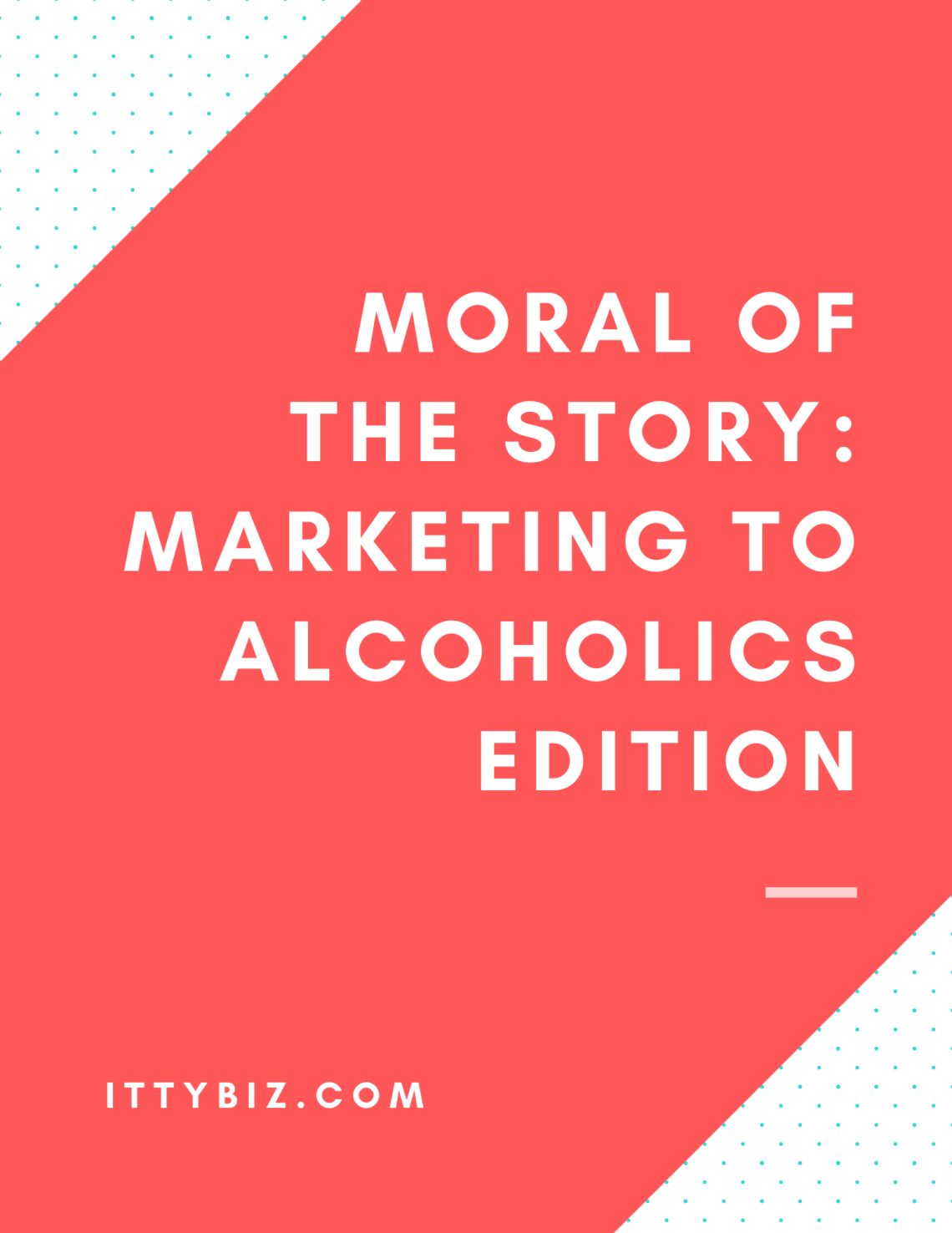 Moral of the Story: Marketing To Alcoholics Edition