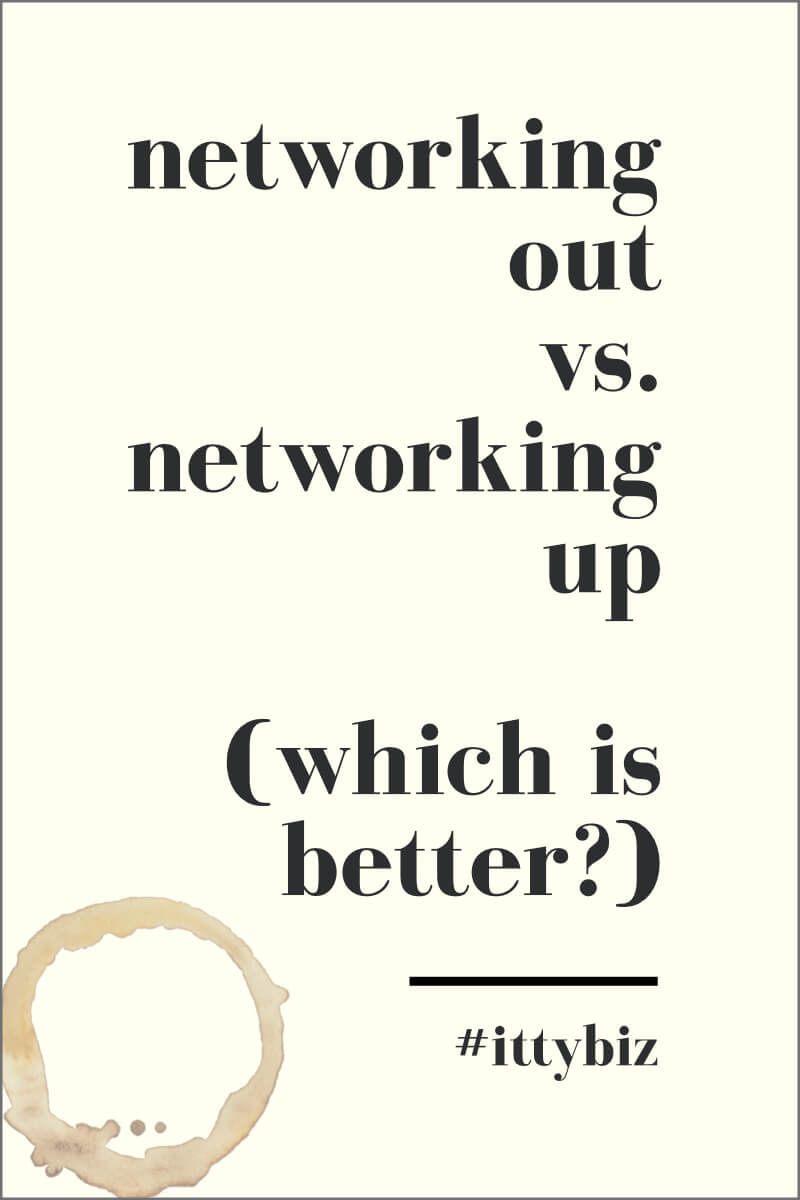 Networking Up or Networking Out – Which Should You Do?