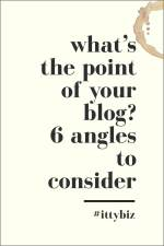What's The Point Of Your Blog? 6 Angles To Consider