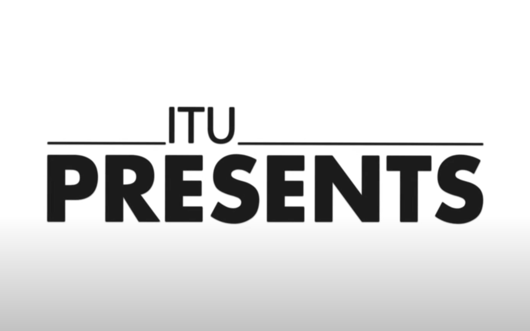 ITU Presents: Your Connection to Innovative Ideas