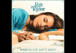 Brit Taylor – Waking Up Ain't Easy