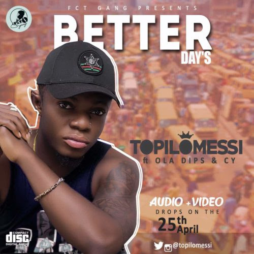 MP3/VIDEO: Topilomessi ft. OlaDips & CY – Better Days