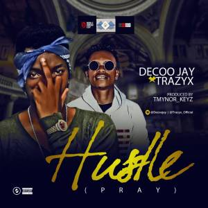 Decoo Jay - Hustle (Pray) Ft. Trazyx